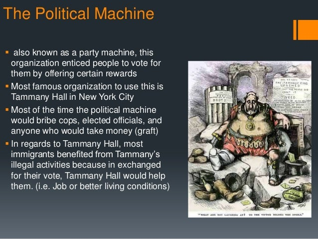 political machines Immigrants supported political machines because the machines provided jobs, services and support that the government did not this was particularly important in the.