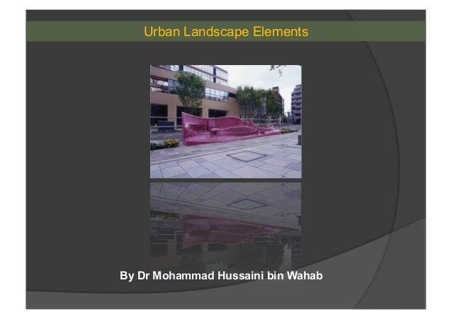 Urban Landscape Elements By Dr Mohammad Hussaini bin Wahab