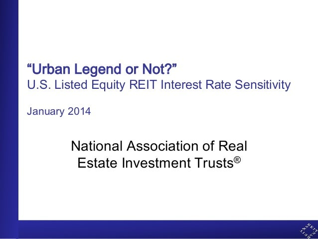 """Urban Legend or Not?"" U.S. Listed Equity REIT Interest Rate Sensitivity January 2014 National Association of Real Estate ..."