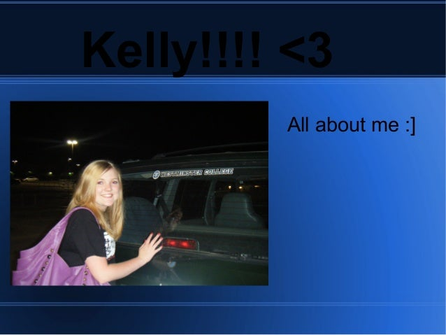 Kelly!!!! <3 All about me :]