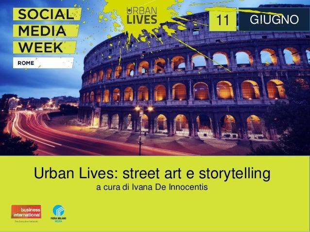 Urban Lives: street art e storytelling a cura di Ivana De Innocentis 11 GIUGNO