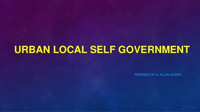 URBAN LOCAL SELF GOVERNMENT PREPARED BY A. ALLEN JOSEPH