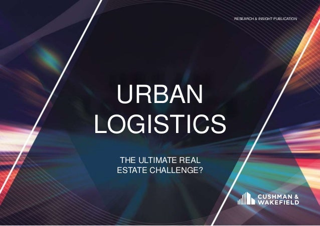 RESEARCH & INSIGHT PUBLICATION URBAN LOGISTICS THE ULTIMATE REAL ESTATE CHALLENGE?