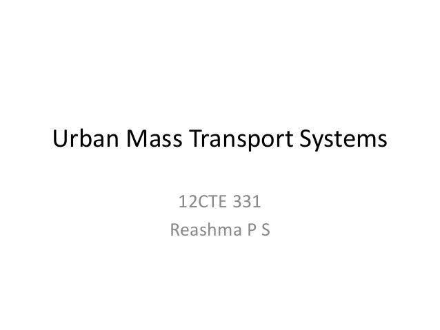 Urban Mass Transport Systems 12CTE 331 Reashma P S