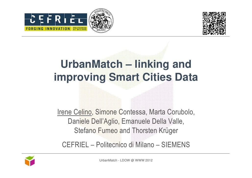 UrbanMatch – linking andimproving Smart Cities DataIrene Celino, Simone Contessa, Marta Corubolo,    Daniele Dell'Aglio, E...