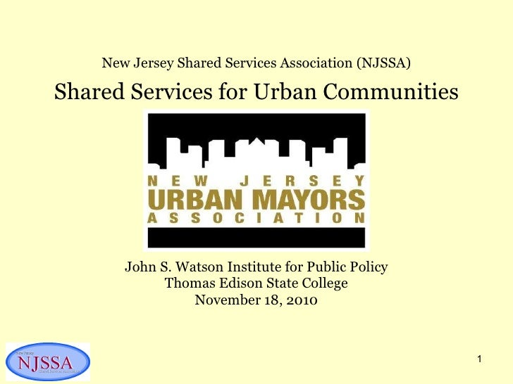 John S. Watson Institute for Public Policy Thomas Edison State College November 18, 2010 New Jersey Shared Services Associ...