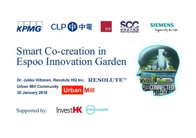 Dr. Jukka Viitanen, Resolute HQ Inc. Urban Mill Community 30 January 2018 Smart Co-creation in Espoo Innovation Garden Sup...