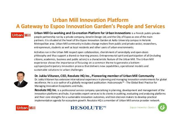 UrbanMillInnovationPlatform AGateway toEspooInnovationGarden's PeopleandServices Dr.JukkaViitanen,CEO,Resolut...