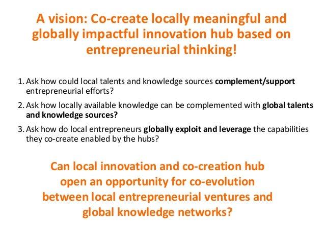 Avision:Co-createlocallymeaningfuland globallyimpactfulinnovationhubbasedon entrepreneurialthinking! 1.Ask ho...