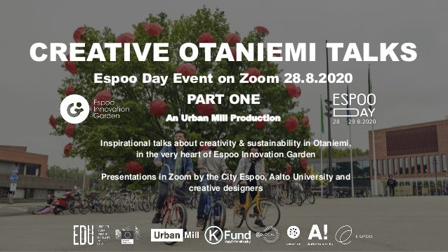 Co-working and Co-creation Platform for Urban Innovations Espoo, Finland www.urbanmill.org CREATIVE OTANIEMI TALKS Espoo D...