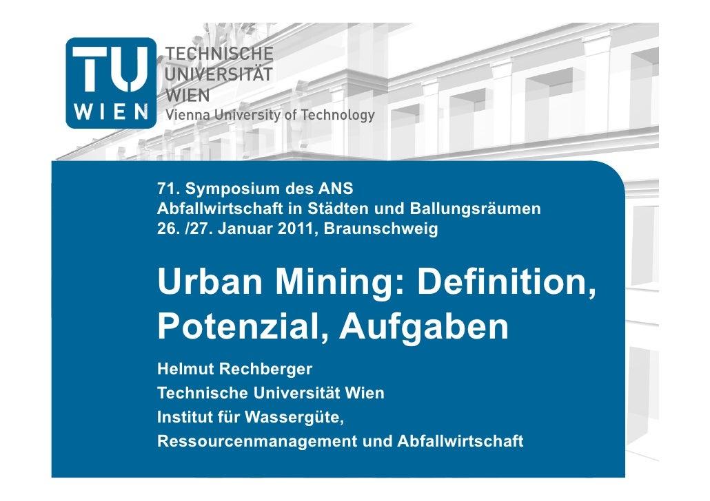 71. Symposium des ANSAbfallwirtschaft in Städten und Ballungsräumen26. /27. Januar 2011, BraunschweigUrban Mining: Definit...