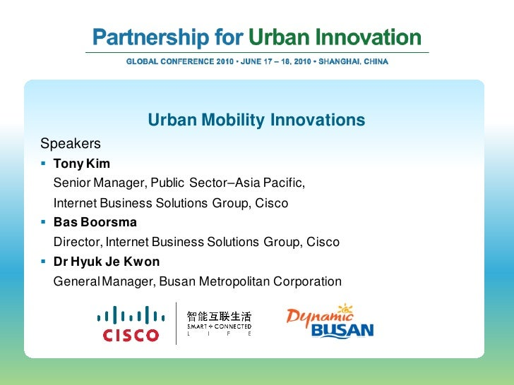Urban Mobility Innovations Speakers  Tony Kim   Senior Manager, Public Sector–Asia Pacific,   Internet Business Solutions...