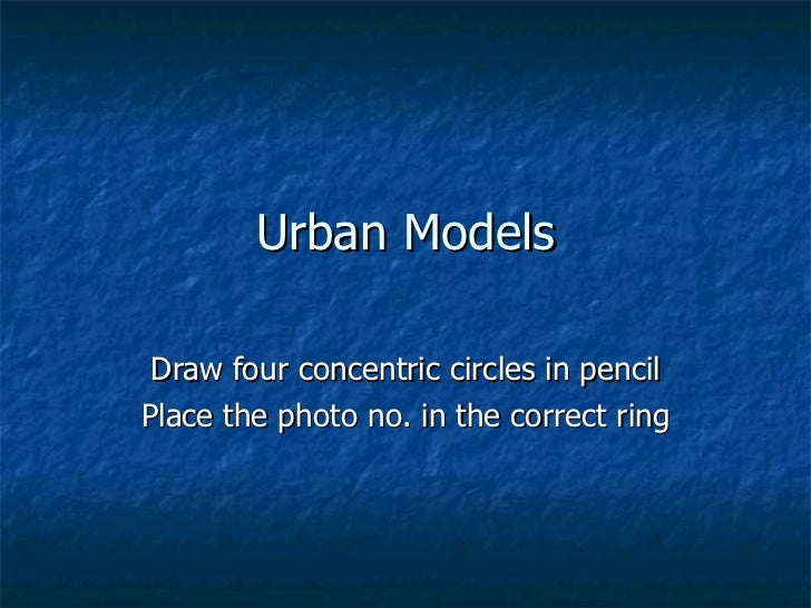 Urban Models Draw four concentric circles in pencil Place the photo no. in the correct ring
