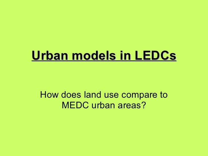Urban models in LEDCs How does land use compare to MEDC urban areas?