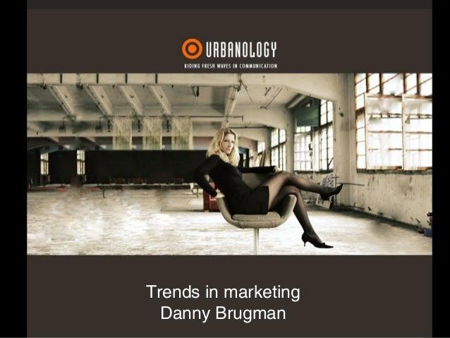 Trends in marketing Danny Brugman