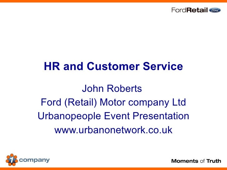 HR and Customer Service John Roberts  Ford (Retail) Motor company Ltd Urbanopeople Event Presentation www.urbanonetwork.co...