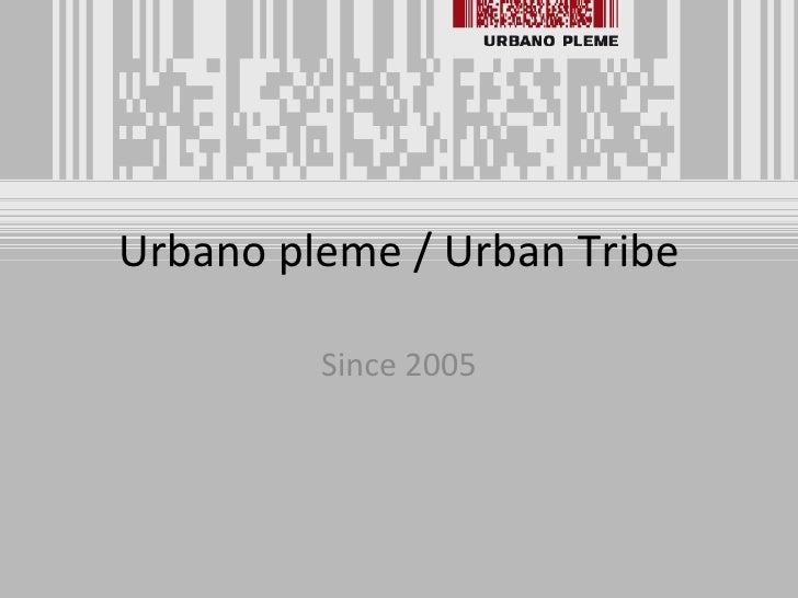 Urbano pleme / Urban Tribe Since 2005