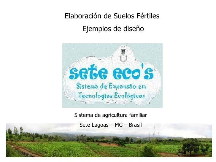 Elaboración de Suelos Fértiles  Ejemplos de diseño Sistema de agricultura familiar  Sete Lagoas – MG – Brasil