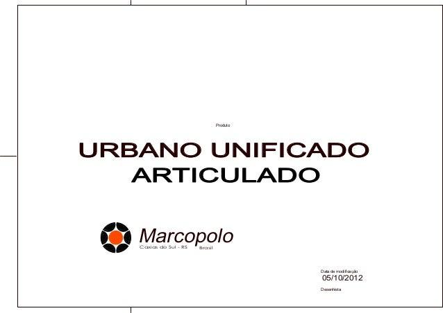 Desenhista MarcopoloCaxias do Sul - RS Brasil Data de modificação Produto URBANO UNIFICADO 05/10/2012 ARTICULADO