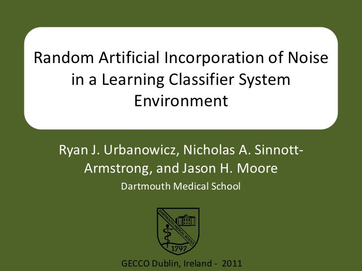 Random Artificial Incorporation of Noise    in a Learning Classifier System             Environment   Ryan J. Urbanowicz, ...