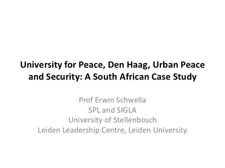 University for Peace, Den Haag, Urban Peace and Security: A South African Case Study               Prof Erwin Schwella    ...