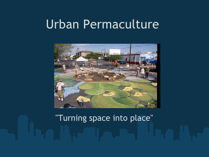 "Urban Permaculture  ""Turning space into place"""