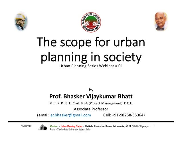 The scope for urban  planning in societyUrban Planning Series Webinar # 01 by Prof. Bhasker Vijaykumar Bhatt M. T. R. P.; ...