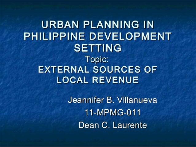 URBAN PLANNING INURBAN PLANNING IN PHILIPPINE DEVELOPMENTPHILIPPINE DEVELOPMENT SETTINGSETTING Topic:Topic: EXTERNAL SOURC...