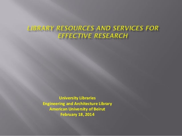 University Libraries Engineering and Architecture Library American University of Beirut February 18, 2014
