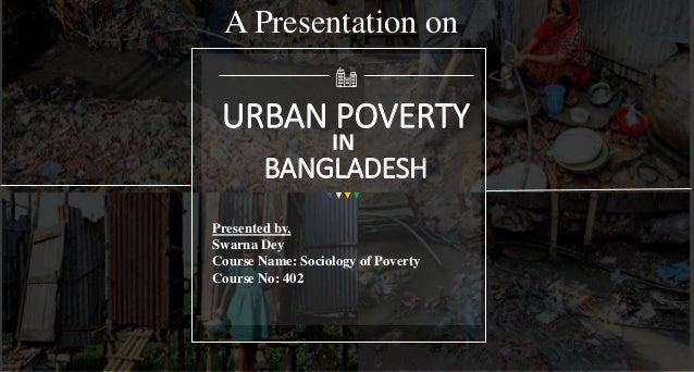 The Face of Urbanization and Urban Poverty in Bangladesh