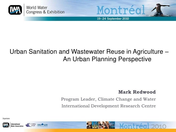 Urban Sanitation and Wastewater Reuse in Agriculture – An Urban Planning Perspective	<br />Mark Redwood<br />Program Leade...