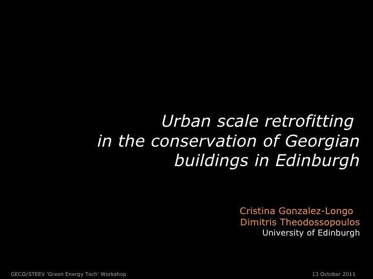 Urban scale retrofitting  in the conservation of Georgian buildings in Edinburgh Cristina Gonzalez-Longo   Dimitris Theodo...