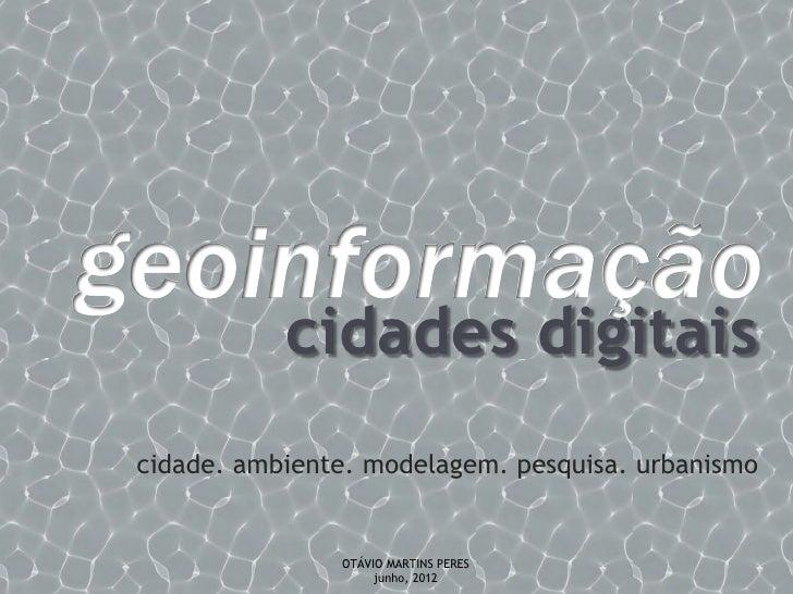 cidades digitaiscidade. ambiente. modelagem. pesquisa. urbanismo               OTÁVIO MARTINS PERES                    jun...