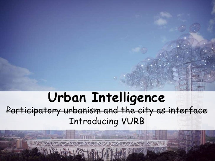 Urban Intelligence<br />Participatory urbanism and the city as interface<br />Introducing VURB<br />