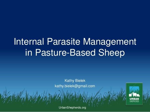 UrbanShepherds.org Internal Parasite Management in Pasture-Based Sheep Kathy Bielek kathy.bielek@gmail.com