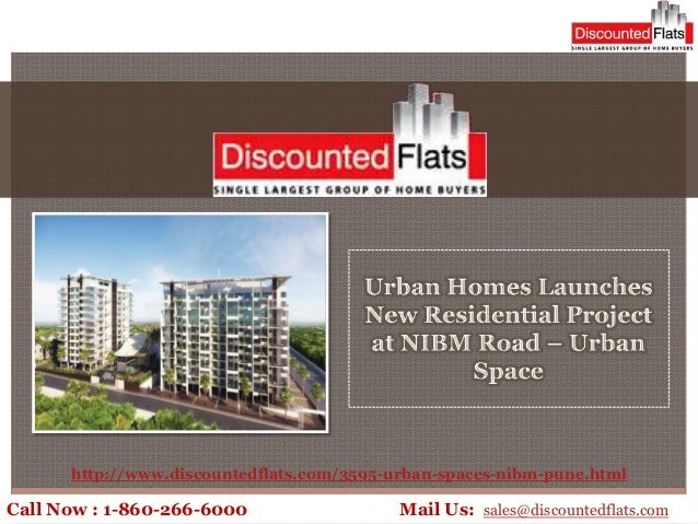 Call Now : 1-860-266-6000 Mail Us: sales@discountedflats.comhttp://www.discountedflats.com/3595-urban-spaces-nibm-pune.html