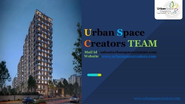 www.urbanspacecreators.com Urban Space Creators TEAM Mail Id : sales@urbanspacecreators.com Website : www.urbanspacecreato...