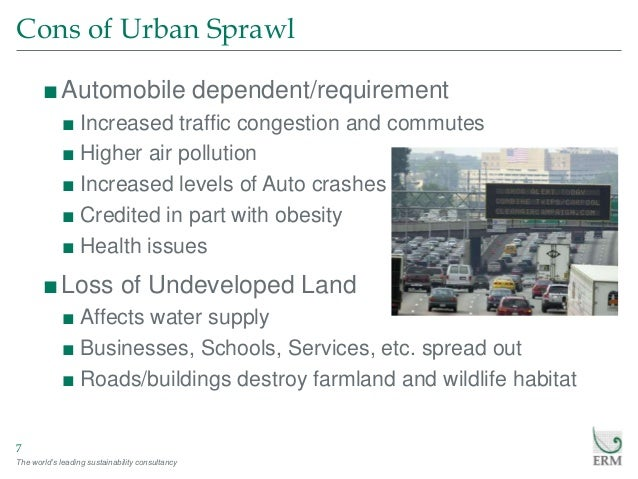 the pros and cons of urban sprawl Urban sprawl: urban sprawl, the rapid expansion of the geographic extent of cities and towns, often characterized by low-density residential housing, single-use zoning, and increased reliance on the private automobile for transportation urban sprawl is caused in part.