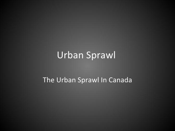 Urban Sprawl  The Urban Sprawl In Canada