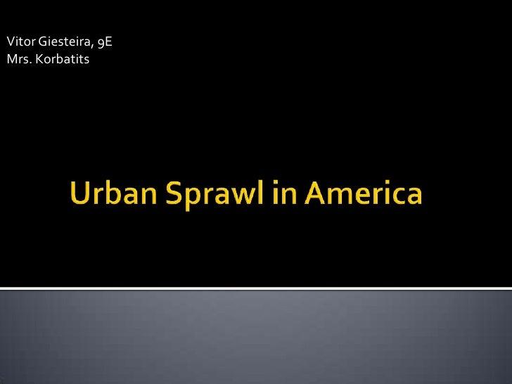 Vitor Giesteira, 9E<br />Mrs. Korbatits<br />Urban Sprawl in America<br />