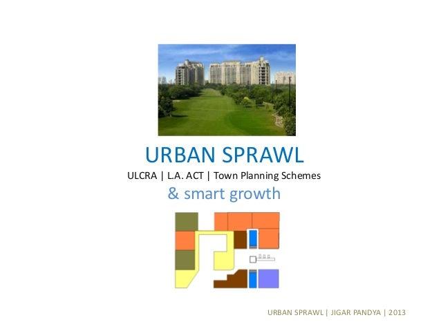 URBAN SPRAWL | JIGAR PANDYA | 2013 URBAN SPRAWL ULCRA | L.A. ACT | Town Planning Schemes & smart growth