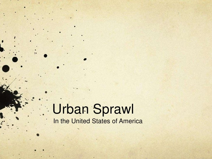 Urban Sprawl<br />In the United States of America<br />