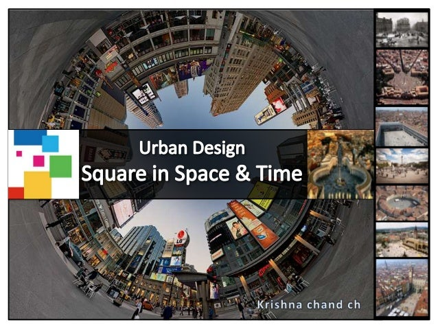 UrbanSquare Urban Square: • Urban square is an open public space used for community gatherings • The first urban formation...