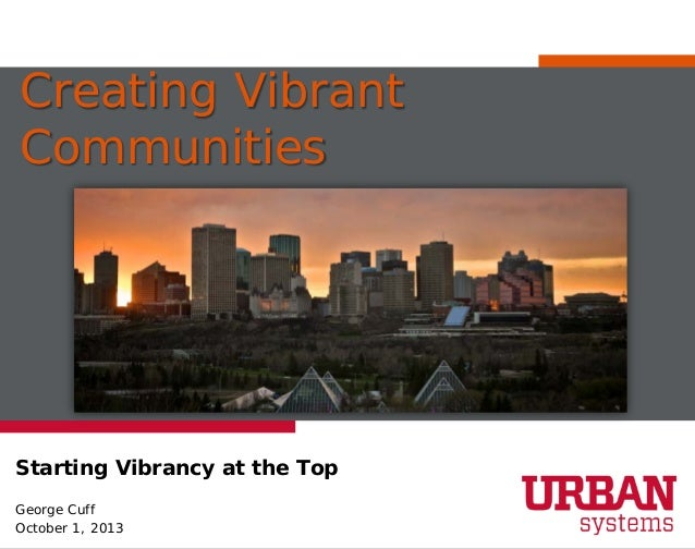 Creating Vibrant Communities Starting Vibrancy at the Top George Cuff October 1, 2013