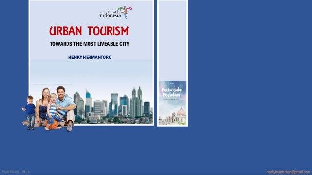 Pure Room 99.co URBAN TOURISM TOWARDS THE MOST LIVEABLE CITY HENKY HERMANTORO henkyhermantoro@gmail.com