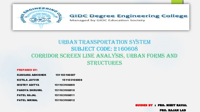 URBAN TRANSPORTATION SYSTEM SUBjEcT cOdE: 2160608 cORRIdOR ScREEN LINE ANALYSIS, URBAN FORMS ANd STRUcTURES PREPARED BY: K...