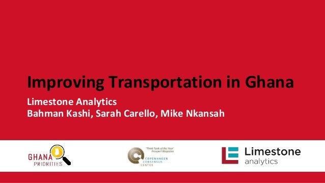 Improving Transportation in Ghana Limestone Analytics Bahman Kashi, Sarah Carello, Mike Nkansah