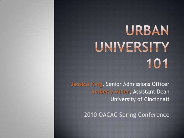 Urban University 101<br />Jessica King, Senior Admissions Officer<br />Amberly Miller, Assistant Dean<br />University of C...
