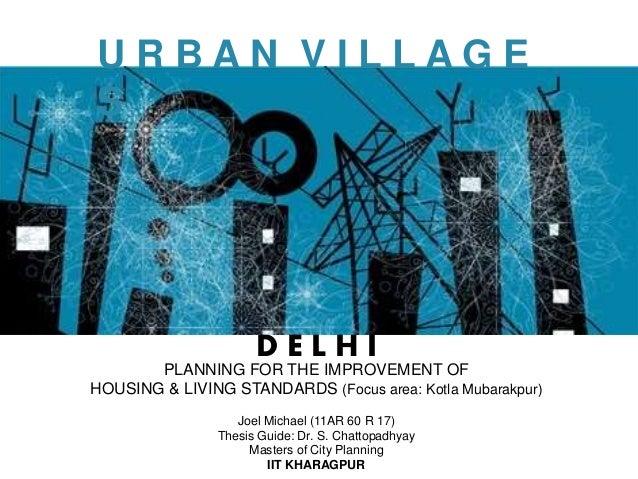 U R B A N V I L L A G E S PLANNING FOR THE IMPROVEMENT OF HOUSING & LIVING STANDARDS (Focus area: Kotla Mubarakpur) D E L ...
