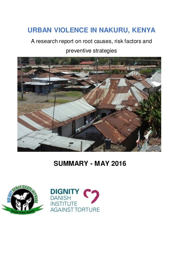 URBAN VIOLENCE IN NAKURU, KENYA A research report on root causes, risk factors and preventive strategies SUMMARY - MAY 2016